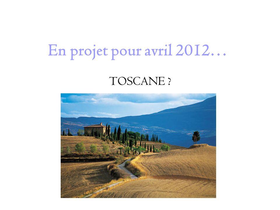 En projet pour avril 2012… TOSCANE