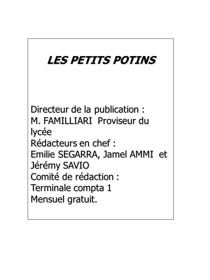 LES PETITS POTINS Directeur de la publication : M. FAMILLIARI Proviseur du lycée Rédacteurs en chef : Emilie SEGARRA, Jamel AMMI et Jérémy SAVIO Comit