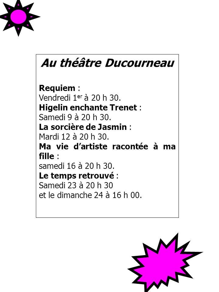 Au théâtre Ducourneau Requiem : Vendredi 1 er à 20 h 30. Higelin enchante Trenet : Samedi 9 à 20 h 30. La sorcière de Jasmin : Mardi 12 à 20 h 30. Ma