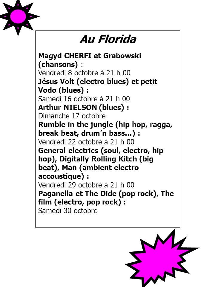 Au Florida Magyd CHERFI et Grabowski (chansons) : Vendredi 8 octobre à 21 h 00 Jésus Volt (electro blues) et petit Vodo (blues) : Samedi 16 octobre à