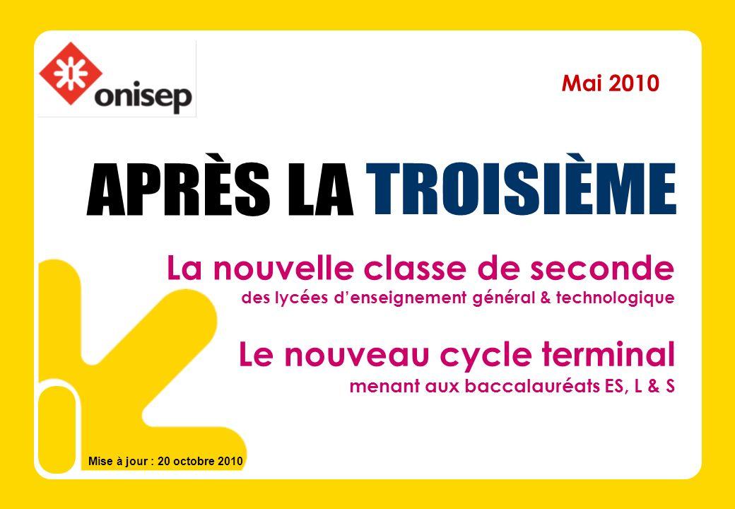 Mai 2010 La nouvelle classe de seconde des lycées denseignement général & technologique Le nouveau cycle terminal menant aux baccalauréats ES, L & S Mise à jour : 20 octobre 2010