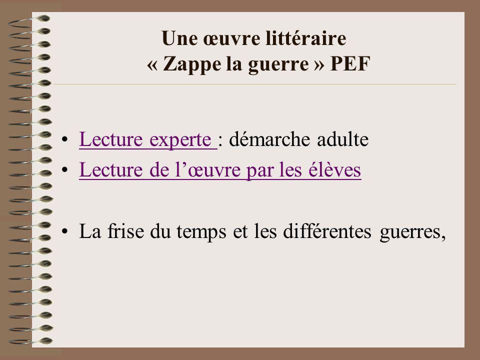 Une œuvre littéraire « Zappe la guerre » PEF Lecture experte : démarche adulteLecture experte Lecture de lœuvre par les élèves La frise du temps et le