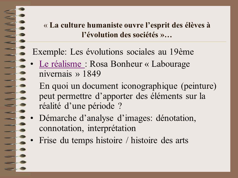« La culture humaniste ouvre lesprit des élèves à lévolution des sociétés »… Exemple: Les évolutions sociales au 19ème Le réalisme : Rosa Bonheur « La