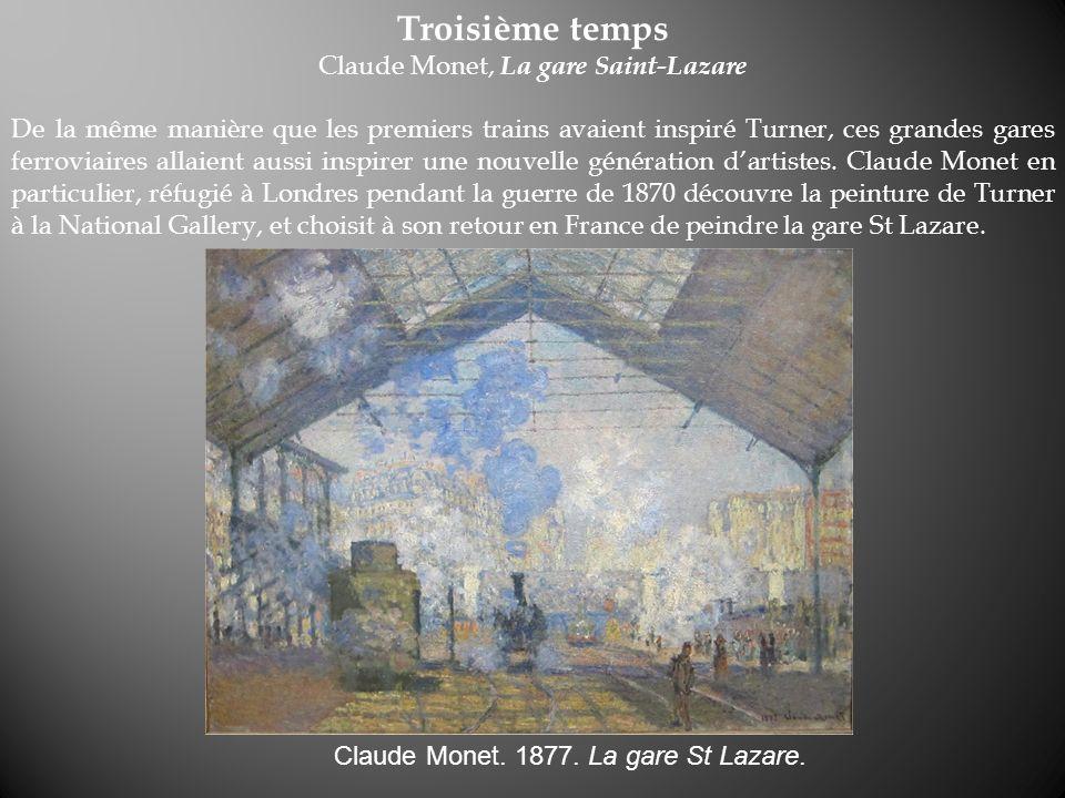 Troisième temps Claude Monet, La gare Saint-Lazare De la même manière que les premiers trains avaient inspiré Turner, ces grandes gares ferroviaires a