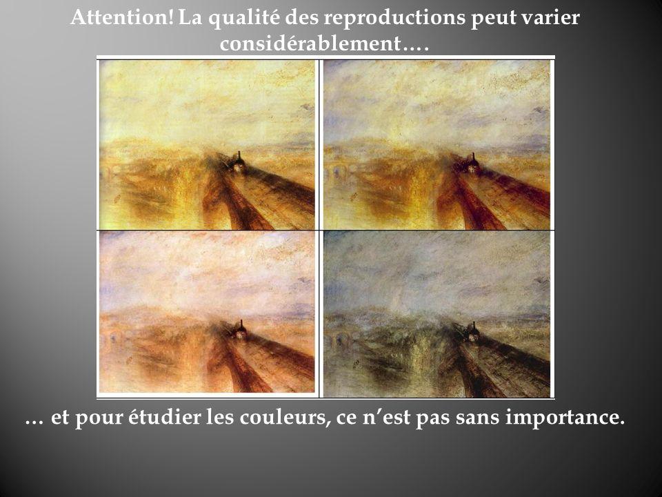 Attention! La qualité des reproductions peut varier considérablement…. … et pour étudier les couleurs, ce nest pas sans importance.