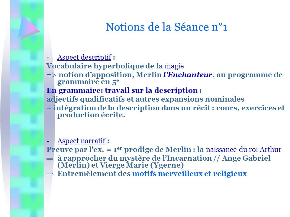 Notions de la Séance n°1 -Aspect descriptif -Aspect descriptif : Vocabulaire hyperbolique de la magie => notion dapposition, Merlin lEnchanteur, au pr