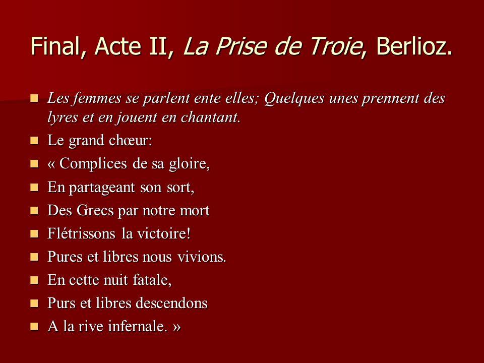 Final, Acte II, La Prise de Troie, Berlioz. Les femmes se parlent ente elles; Quelques unes prennent des lyres et en jouent en chantant. Les femmes se