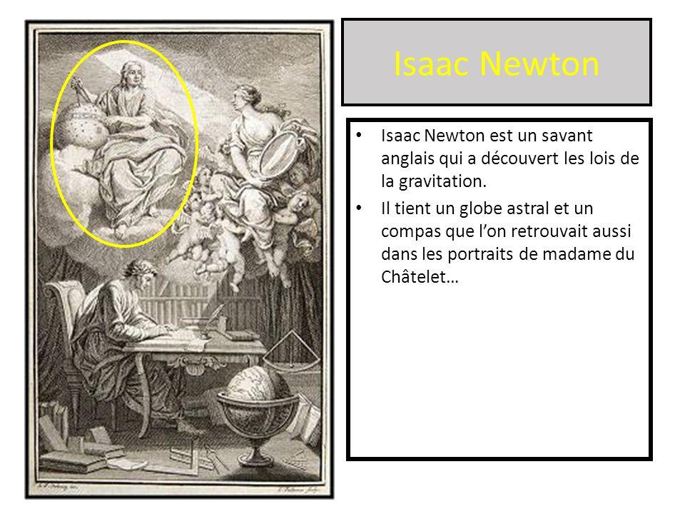 Isaac Newton Isaac Newton est un savant anglais qui a découvert les lois de la gravitation. Il tient un globe astral et un compas que lon retrouvait a