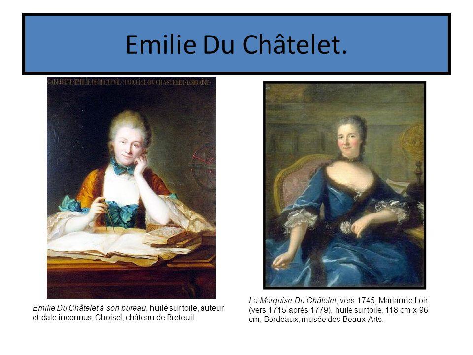 Emilie Du Châtelet. Emilie Du Châtelet à son bureau, huile sur toile, auteur et date inconnus, Choisel, château de Breteuil. La Marquise Du Châtelet,