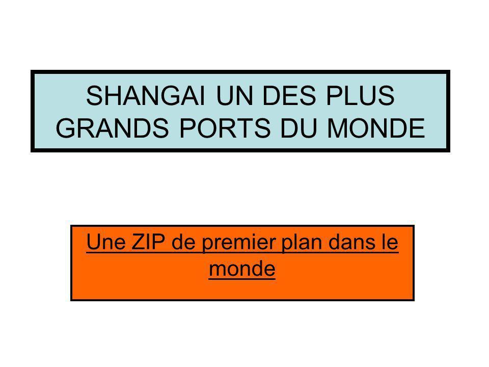 SHANGAI UN DES PLUS GRANDS PORTS DU MONDE Une ZIP de premier plan dans le monde