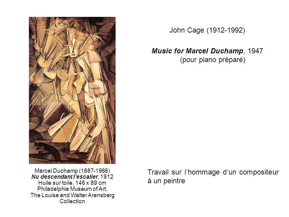 John Cage (1912-1992) Music for Marcel Duchamp, 1947 (pour piano préparé) Marcel Duchamp (1887-1968) Nu descendant lescalier, 1912 Huile sur toile, 14