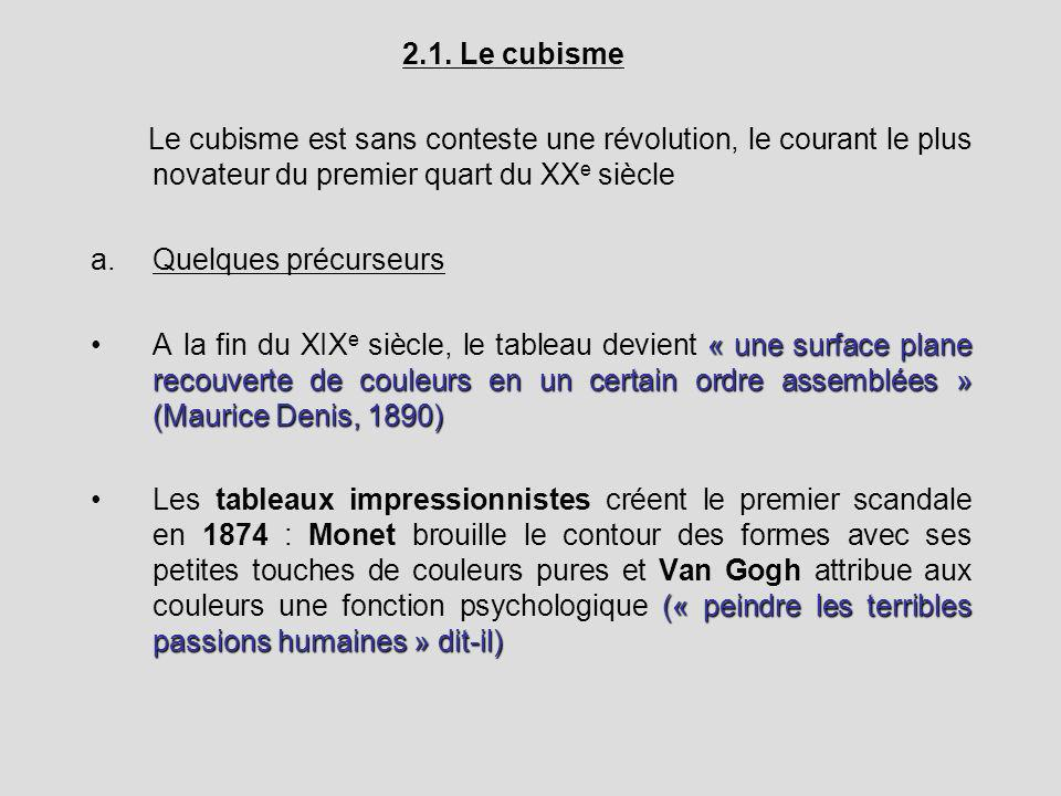 2.1. Le cubisme Le cubisme est sans conteste une révolution, le courant le plus novateur du premier quart du XX e siècle a.Quelques précurseurs « une