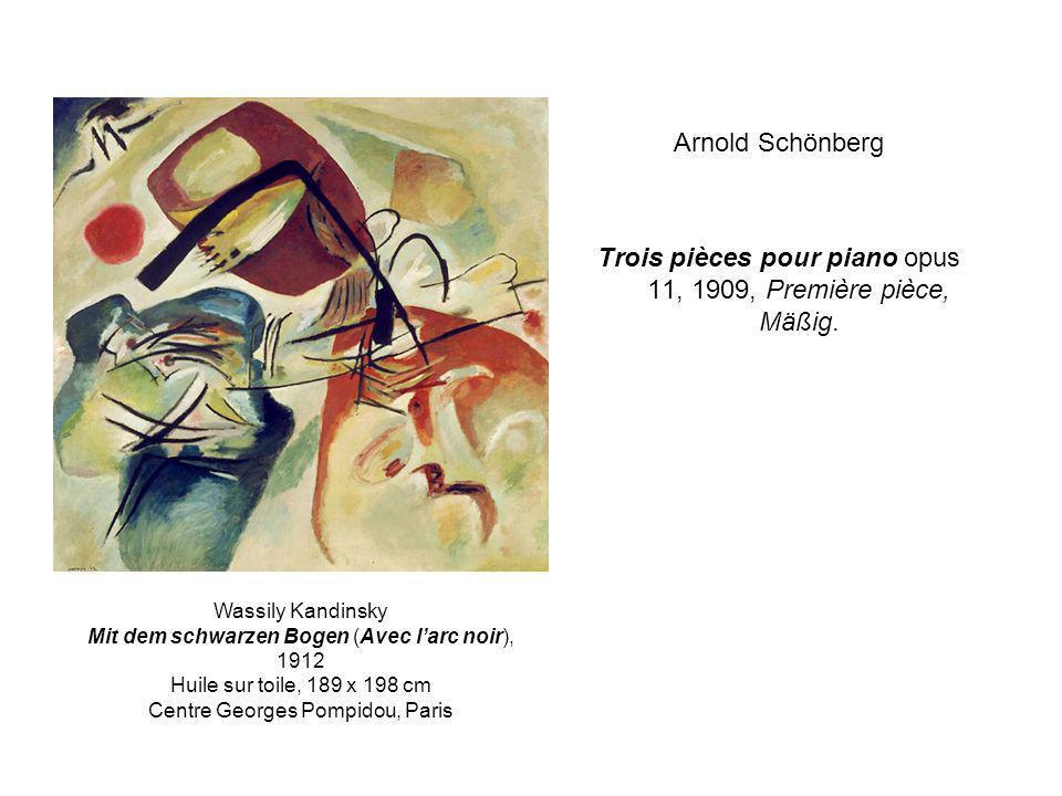 Arnold Schönberg Trois pièces pour piano opus 11, 1909, Première pièce, Mäßig. Wassily Kandinsky Mit dem schwarzen Bogen (Avec larc noir), 1912 Huile
