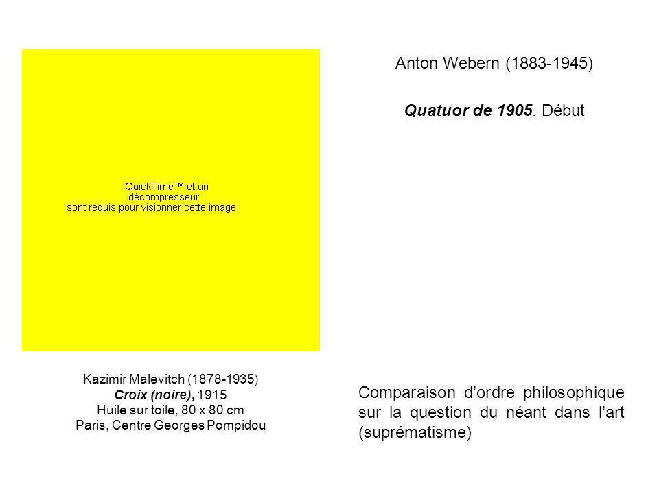 Anton Webern (1883-1945) Quatuor de 1905. Début Kazimir Malevitch (1878-1935) Croix (noire), 1915 Huile sur toile, 80 x 80 cm Paris, Centre Georges Po