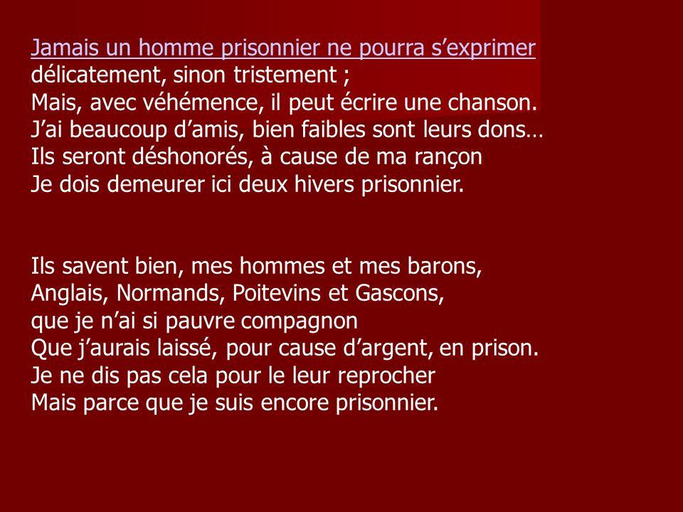 Jamais un homme prisonnier ne pourra sexprimer Jamais un homme prisonnier ne pourra sexprimer délicatement, sinon tristement ; Mais, avec véhémence, i