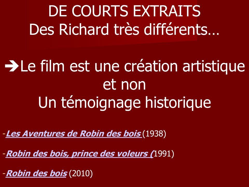 DE COURTS EXTRAITS Des Richard très différents… Le film est une création artistique et non Un témoignage historique -Les Aventures de Robin des bois (