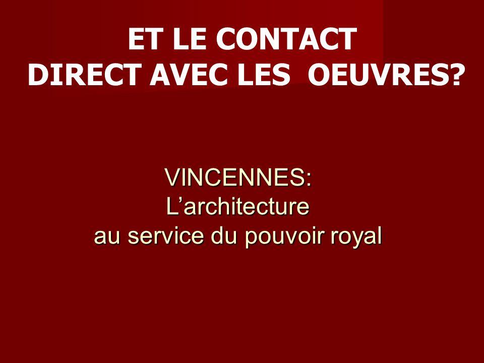 ET LE CONTACT DIRECT AVEC LES OEUVRES? VINCENNES: Larchitecture au service du pouvoir royal