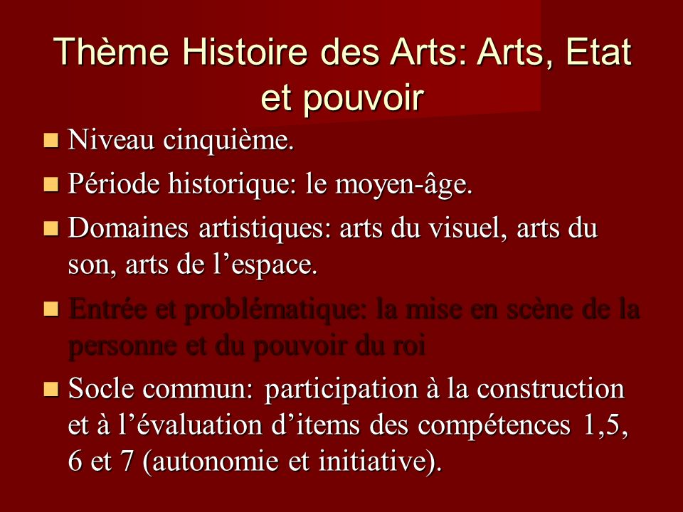 Thème Histoire des Arts: Arts, Etat et pouvoir Niveau cinquième. Niveau cinquième. Période historique: le moyen-âge. Période historique: le moyen-âge.