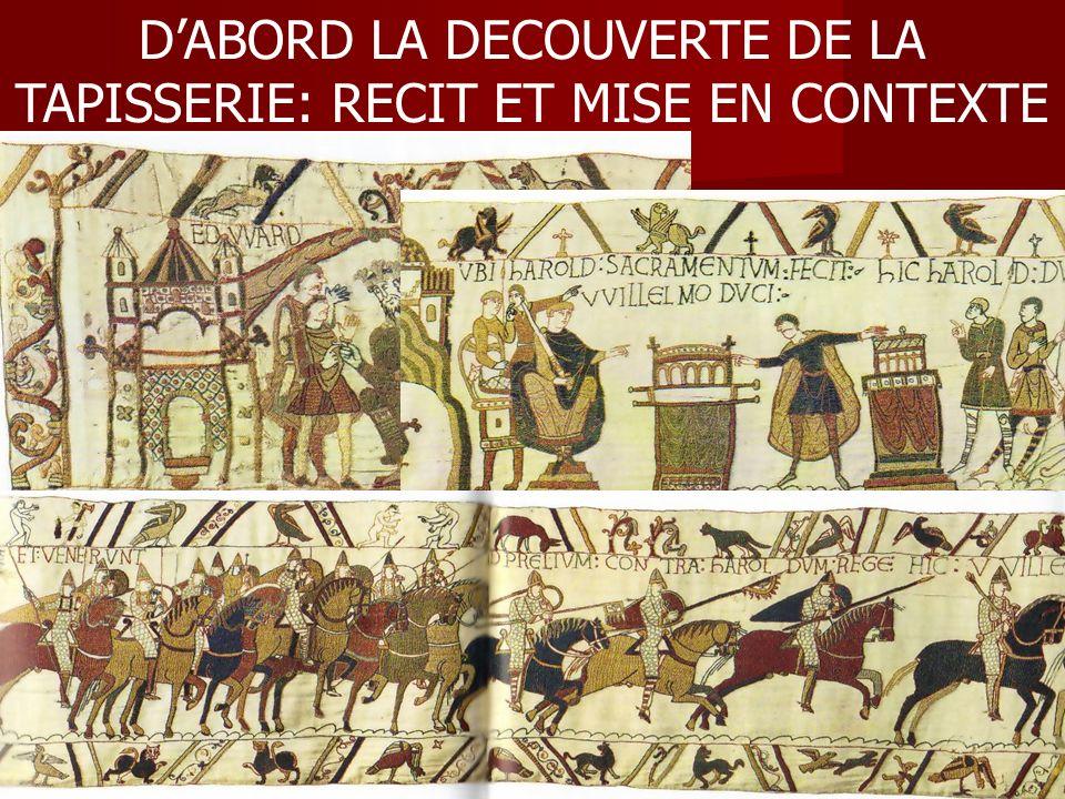 DABORD LA DECOUVERTE DE LA TAPISSERIE: RECIT ET MISE EN CONTEXTE