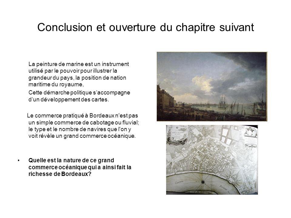 Conclusion et ouverture du chapitre suivant La peinture de marine est un instrument utilisé par le pouvoir pour illustrer la grandeur du pays, la posi
