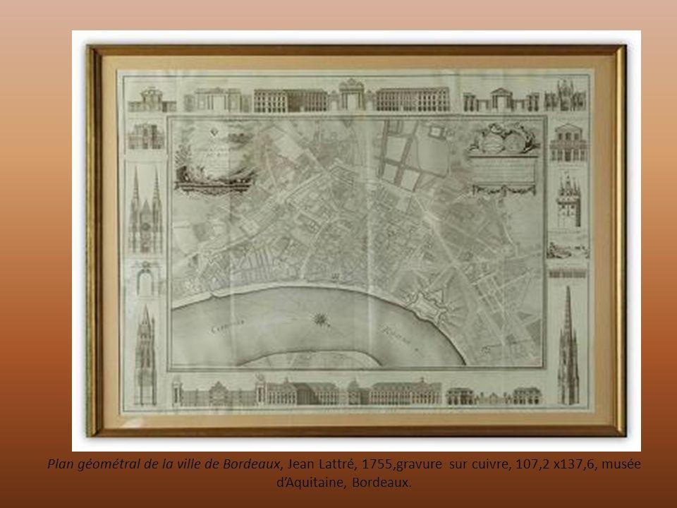 Plan géométral de la ville de Bordeaux, Jean Lattré, 1755,gravure sur cuivre, 107,2 x137,6, musée dAquitaine, Bordeaux.