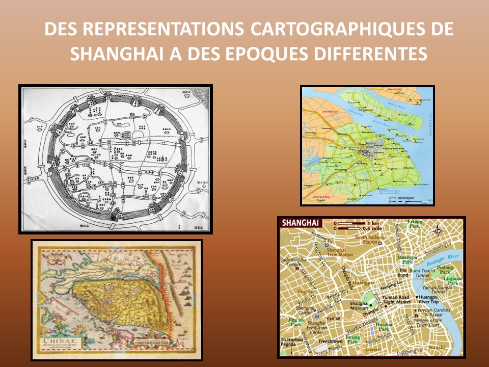 DES REPRESENTATIONS CARTOGRAPHIQUES DE SHANGHAI A DES EPOQUES DIFFERENTES