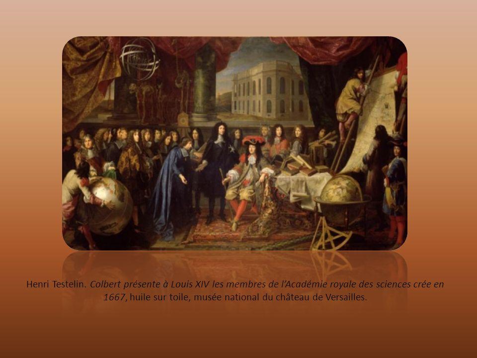 Henri Testelin. Colbert présente à Louis XIV les membres de lAcadémie royale des sciences crée en 1667, huile sur toile, musée national du château de