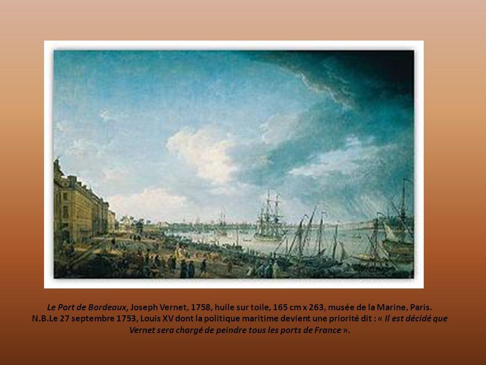 Le Port de Bordeaux, Joseph Vernet, 1758, huile sur toile, 165 cm x 263, musée de la Marine, Paris. N.B.Le 27 septembre 1753, Louis XV dont la politiq