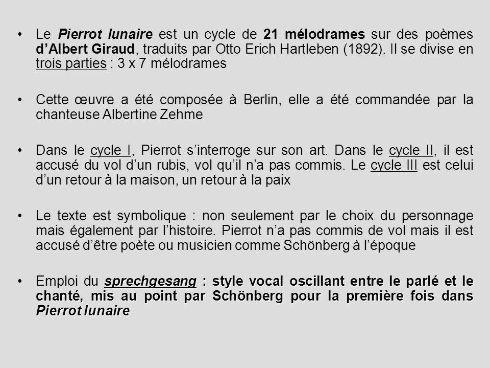 Le Pierrot lunaire est un cycle de 21 mélodrames sur des poèmes dAlbert Giraud, traduits par Otto Erich Hartleben (1892). Il se divise en trois partie