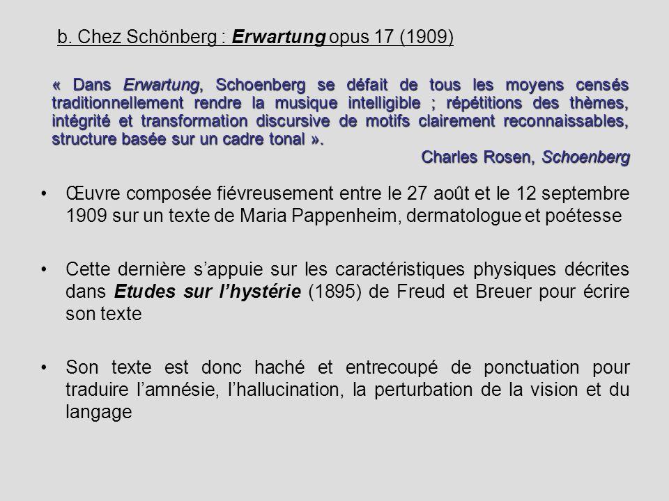 b. Chez Schönberg : Erwartung opus 17 (1909) Œuvre composée fiévreusement entre le 27 août et le 12 septembre 1909 sur un texte de Maria Pappenheim, d