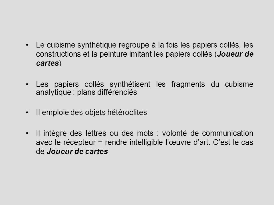 Le cubisme synthétique regroupe à la fois les papiers collés, les constructions et la peinture imitant les papiers collés (Joueur de cartes) Les papie