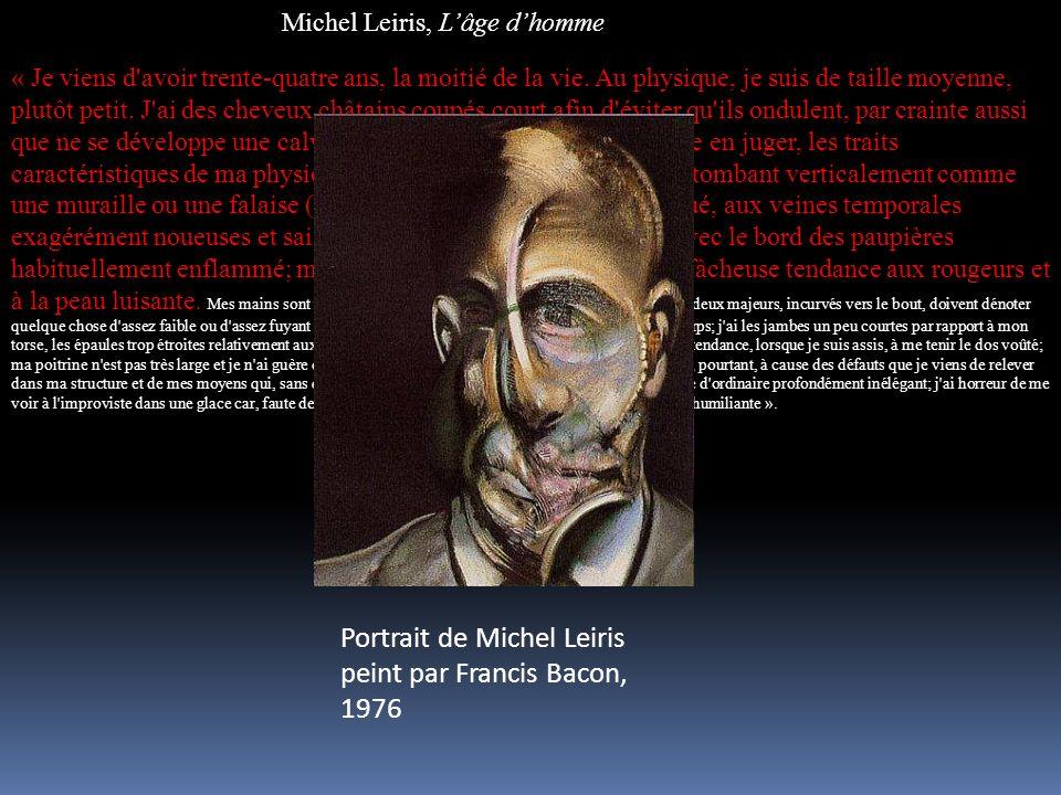 Michel Leiris, Lâge dhomme « Je viens d'avoir trente-quatre ans, la moitié de la vie. Au physique, je suis de taille moyenne, plutôt petit. J'ai des c
