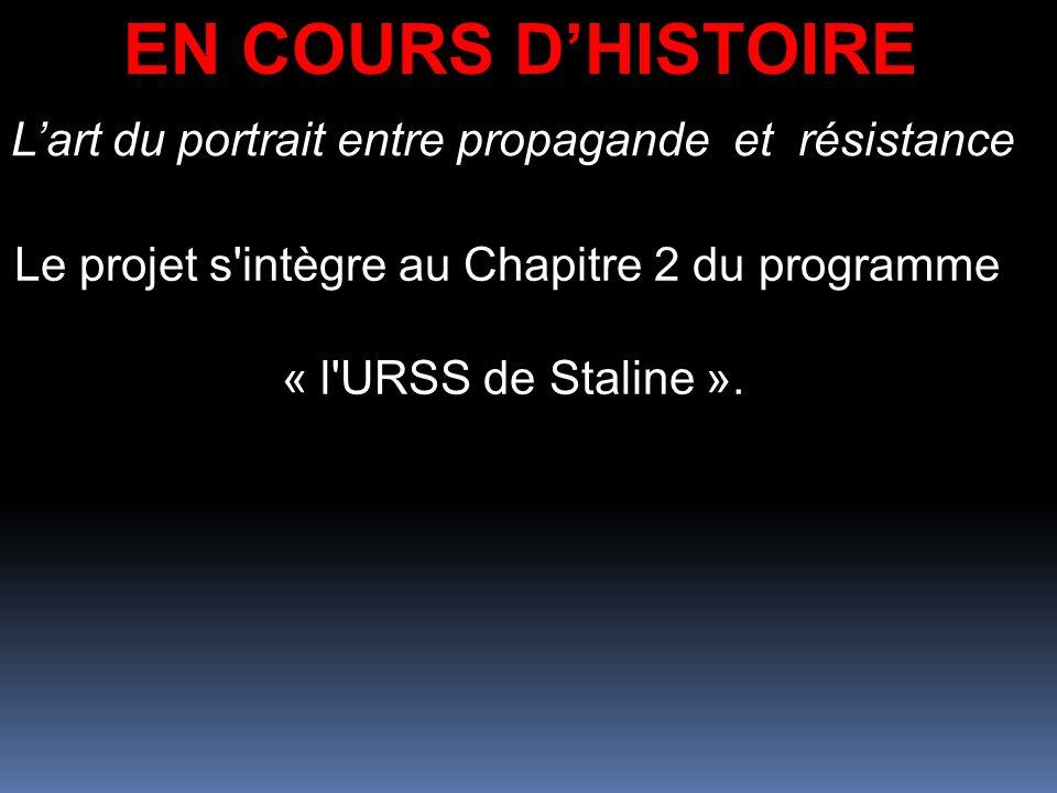 EN COURS DHISTOIRE Lart du portrait entre propagande et résistance Le projet s'intègre au Chapitre 2 du programme « l'URSS de Staline ».