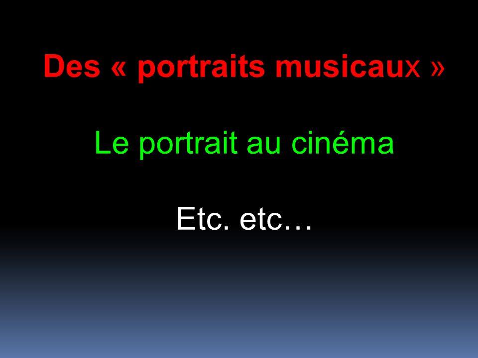 Des « portraits musicaux » Le portrait au cinéma Etc. etc…