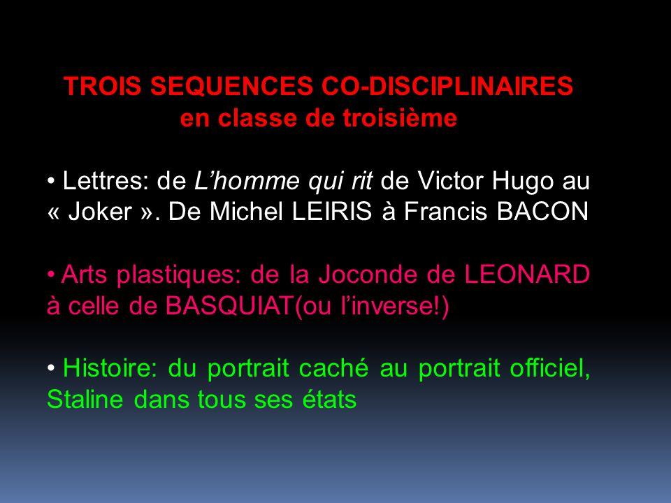 TROIS SEQUENCES CO-DISCIPLINAIRES en classe de troisième Lettres: de Lhomme qui rit de Victor Hugo au « Joker ». De Michel LEIRIS à Francis BACON Arts