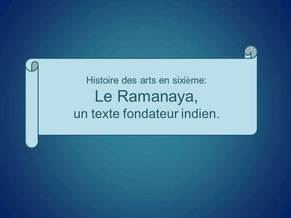 Histoire des arts en sixi è me: Le Ramanaya, un texte fondateur indien.