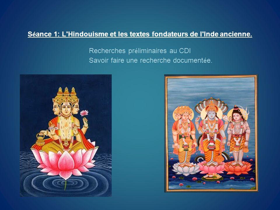 S é ance 1: L'Hindouisme et les textes fondateurs de l'Inde ancienne. Recherches pr é liminaires au CDI Savoir faire une recherche document é e.