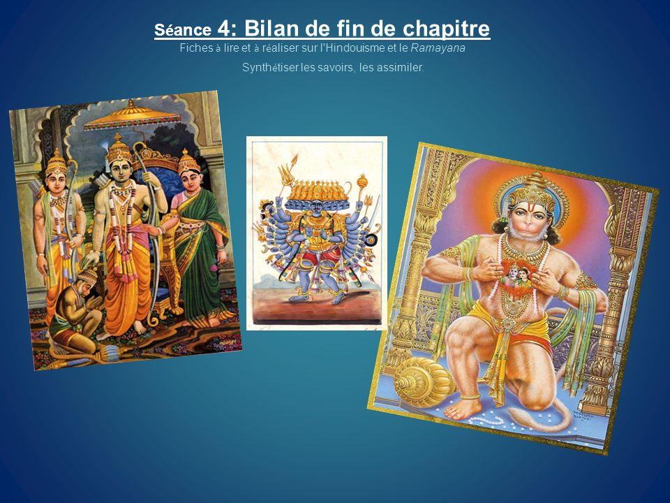 S é ance 4: Bilan de fin de chapitre Fiches à lire et à r é aliser sur l'Hindouisme et le Ramayana Synth é tiser les savoirs, les assimiler.