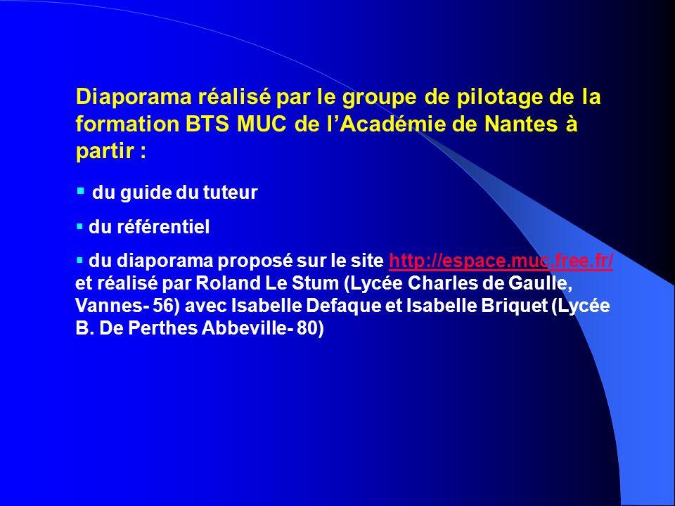 Diaporama réalisé par le groupe de pilotage de la formation BTS MUC de lAcadémie de Nantes à partir : du guide du tuteur du référentiel du diaporama p