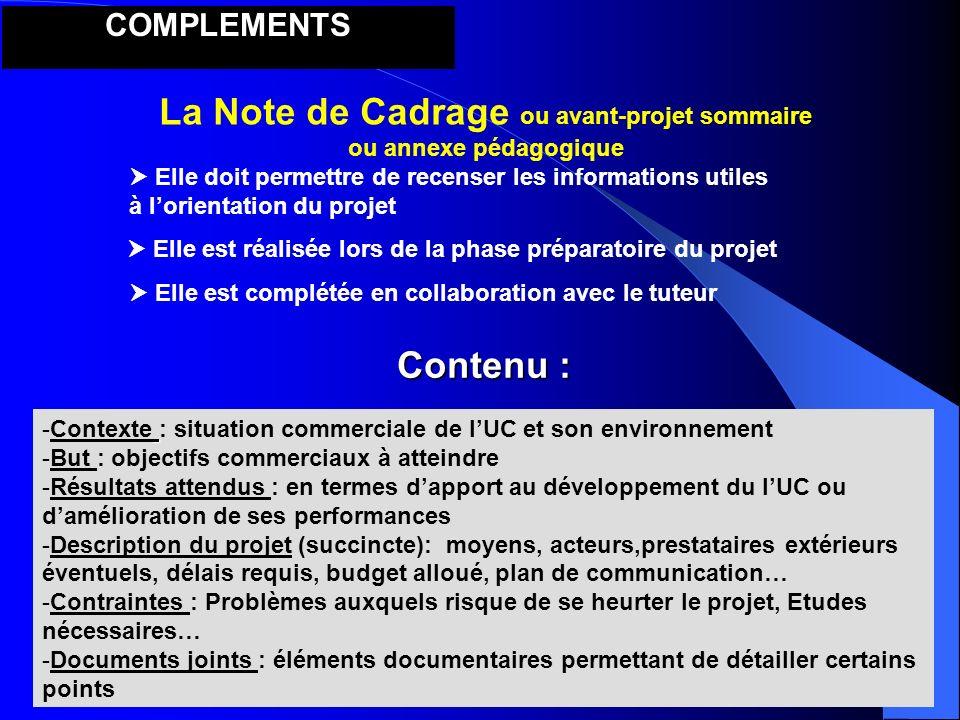 COMPLEMENTS La Note de Cadrage ou avant-projet sommaire ou annexe pédagogique Elle doit permettre de recenser les informations utiles à lorientation d