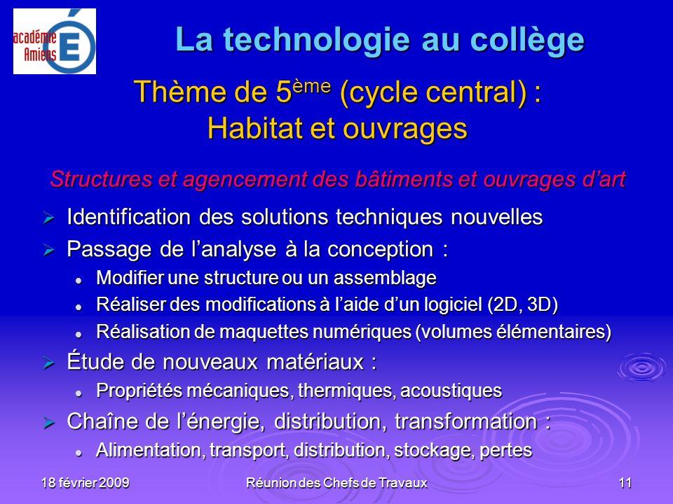 18 février 2009Réunion des Chefs de Travaux11 Thème de 5 ème (cycle central) : Habitat et ouvrages Structures et agencement des bâtiments et ouvrages