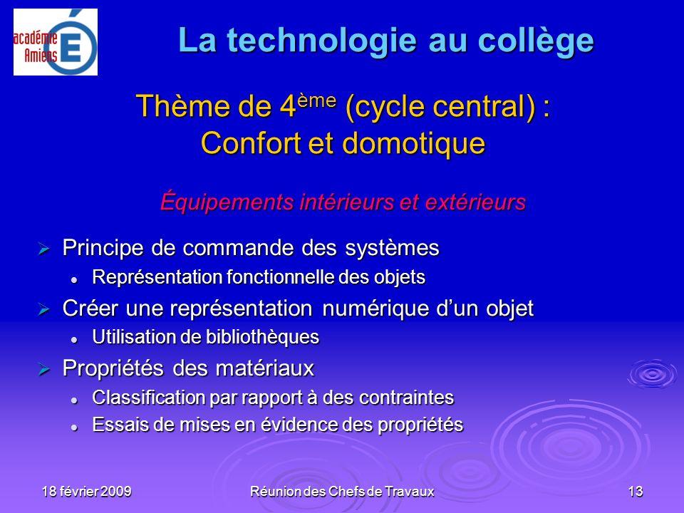 18 février 2009Réunion des Chefs de Travaux13 Thème de 4 ème (cycle central) : Confort et domotique Équipements intérieurs et extérieurs Principe de c
