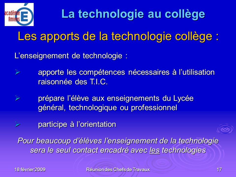 18 février 2009Réunion des Chefs de Travaux17 Les apports de la technologie collège : Lenseignement de technologie : apporte les compétences nécessair
