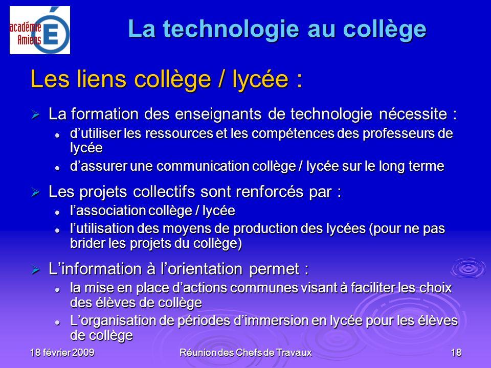 18 février 2009Réunion des Chefs de Travaux18 Les liens collège / lycée : La formation des enseignants de technologie nécessite : La formation des ens