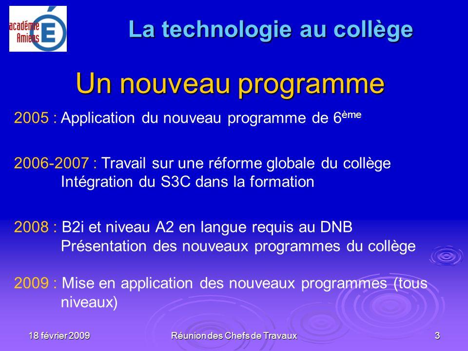 18 février 2009 Réunion des Chefs de Travaux 3 Un nouveau programme 2005 : Application du nouveau programme de 6 ème 2006-2007 : Travail sur une réfor