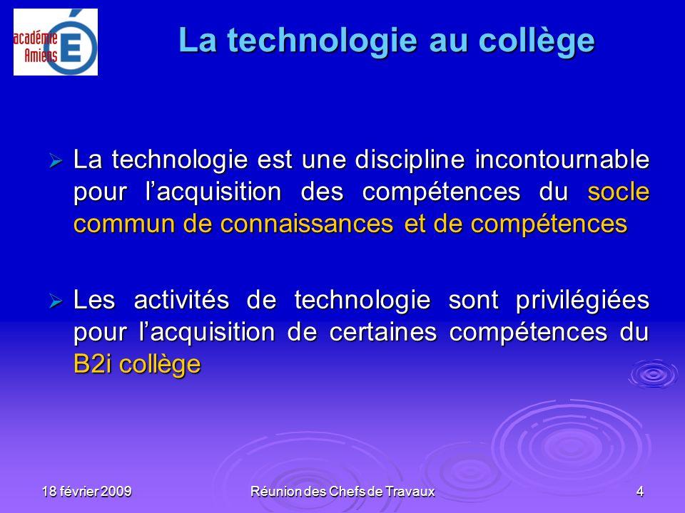 18 février 2009Réunion des Chefs de Travaux4 La technologie est une discipline incontournable pour lacquisition des compétences du socle commun de con