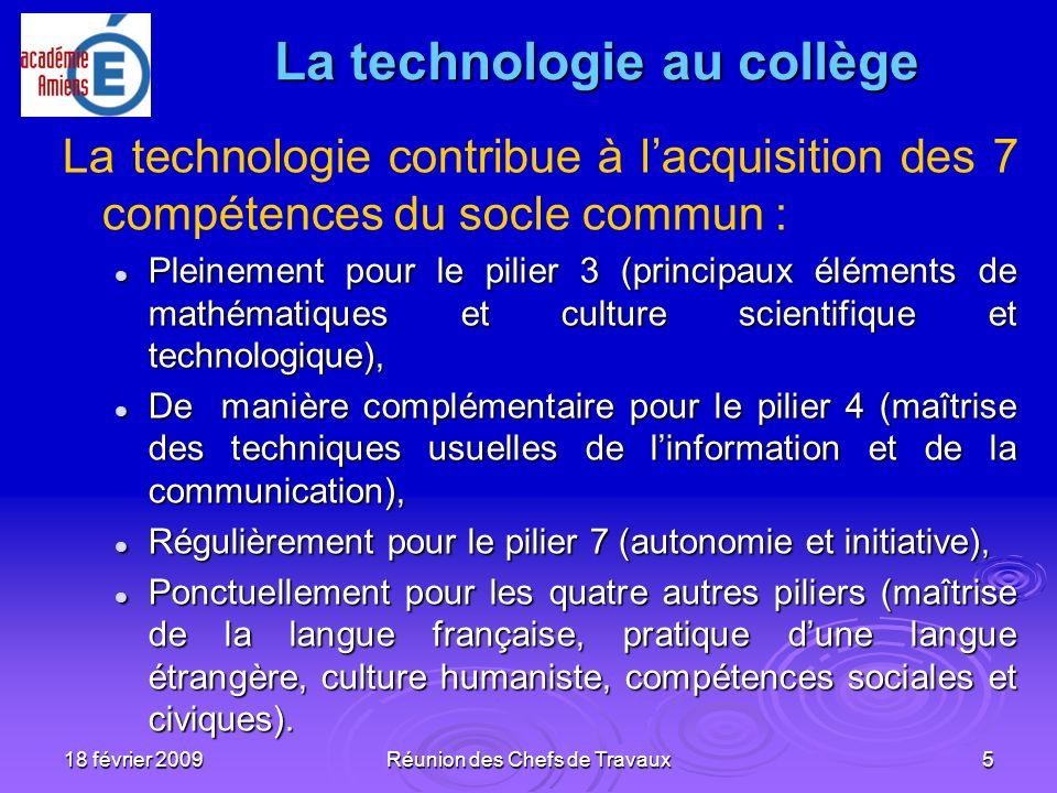 18 février 2009Réunion des Chefs de Travaux5 La technologie contribue à lacquisition des 7 compétences du socle commun : Pleinement pour le pilier 3 (