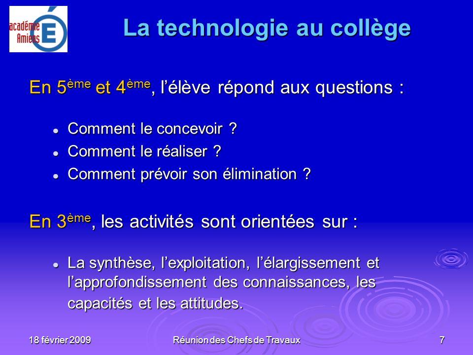 18 février 2009Réunion des Chefs de Travaux7 En 5 ème et 4 ème, lélève répond aux questions : Comment le concevoir ? Comment le concevoir ? Comment le