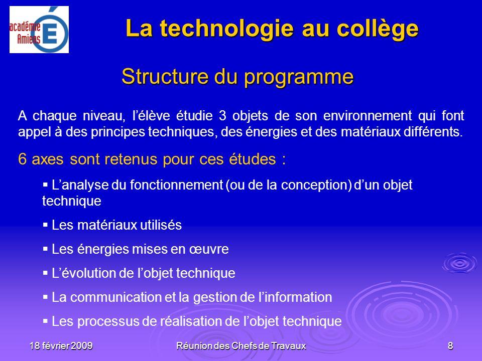 18 février 2009Réunion des Chefs de Travaux8 Structure du programme A chaque niveau, lélève étudie 3 objets de son environnement qui font appel à des