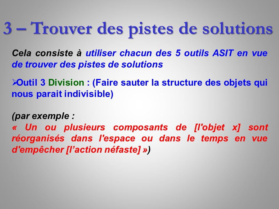 3 – Trouver des pistes de solutions Cela consiste à utiliser chacun des 5 outils ASIT en vue de trouver des pistes de solutions Outil 3 Division : (Fa